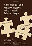 img - for The Guide for White Women Who Teach Black Boys book / textbook / text book