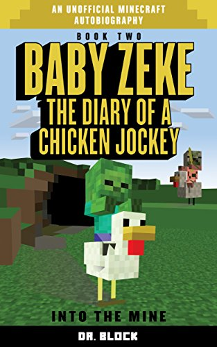 Baby Zeke: Into the Mine: The diary of a chicken jockey, book 2 (an unofficial Minecraft autobiography) (Baby Zeke: The Diary of a Jockey)