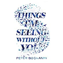 Things I'm Seeing Without You Audiobook by Peter Bognanni Narrated by Emma Galvin