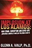 img - for Implosion at Los Alamos: How Crime, Corruption, and Cover-Ups Jeopardize America's Nuclear Weapons Secrets by Glenn A. Walp (2010-05-03) book / textbook / text book