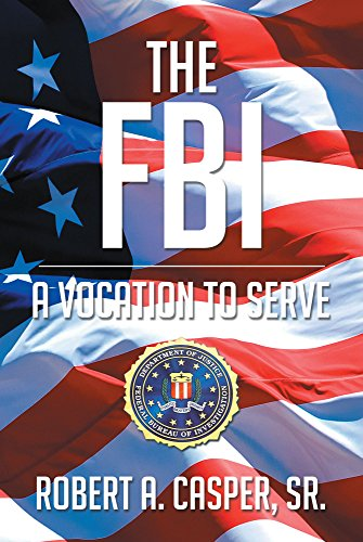 Pdf Download The Fbi A Vocation To Serve Best Seller By Robert A