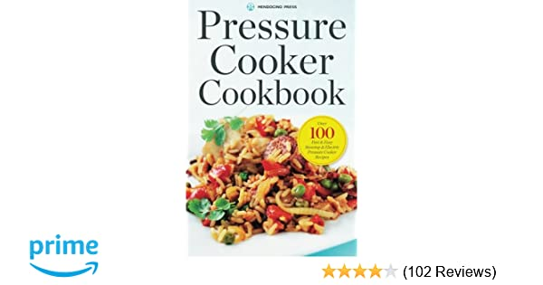 Pressure Cooker Cookbook: Over 100 Fast and Easy Stovetop and Electric Pressure Cooker Recipes: Mendocino Press: 9781623153410: Amazon.com: Books