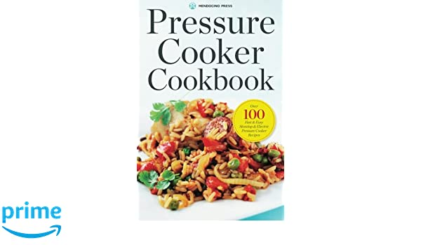 Pressure Cooker Cookbook: Over 100 Fast and Easy Stovetop and Electric Pressure Cooker Recipes: Amazon.es: Mendocino Press: Libros en idiomas extranjeros
