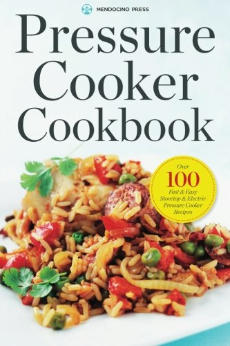Pressure Cooker Cookbook: Over 100 Fast and Easy Stovetop and Electric Pressure Cooker Recipes (Electric General Stove)