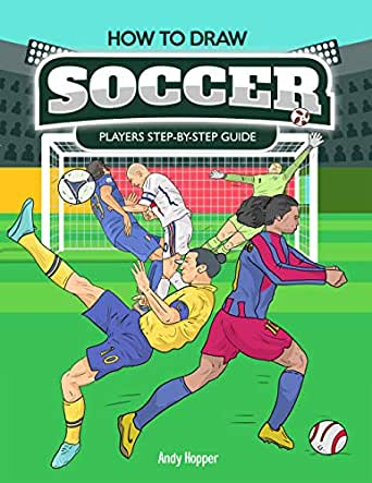 How To Draw Soccer Players Step By Step Guide Best Soccer Drawing Book For You And Your Kids Kindle Edition By Hopper Andy Children Kindle Ebooks Amazon Com