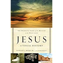 Jesus, A Visual History: The Dramatic Story of the Messiah in the Holy Land by Brake, Donald L. (2014) Paperback
