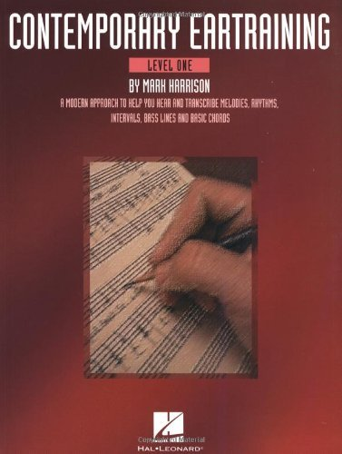 Contemporary Eartraining - Level One: A Modern Approach to Help You Hear & Transcribe Melodies, Rhythms, Intervals, Bass Lines and Cho