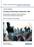The Moscow Bombings of September 1999 : Examinations of Russian Terrorist Attacks at the Onset of Vladimir Putin's Rule, Dunlop, John, 3838206088