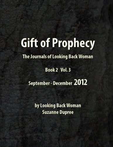 Gift of Prophecy - The Journals of Looking Back Woman: Book 2: Vol 3 September - December 2013 (Volume 4) Paperback – August 29, 2015