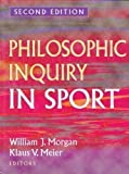 Philosophic Inquiry in Sport, Morgan, William J. and Meier, Klaus V., 0873227166