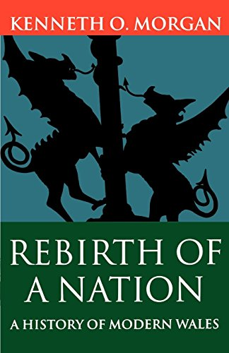 Rebirth of a Nation: Wales 1880-1980 (History of Wales) (Vol 6)