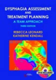 Dysphagia Assessment and Treatment Planning: A Team Approach by Rebecca Leonard (2013-03-30)