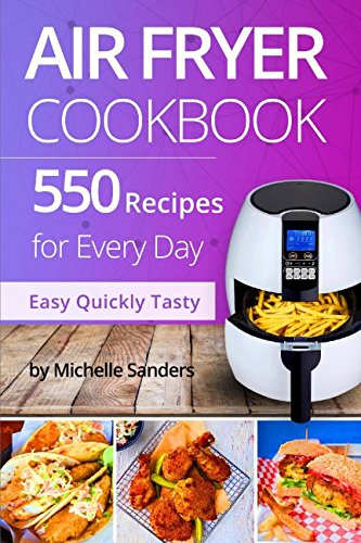 Air Fryer Cookbook: 550 Recipes For Every Day. Healthy and Delicious Meals....