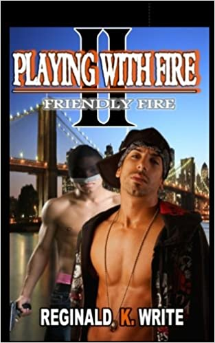 Playing With Fire 2 Friendly Fire Reginald K Write