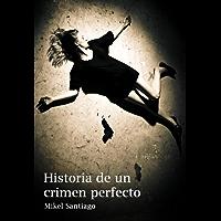Historia de un crimen perfecto (Spanish Edition)