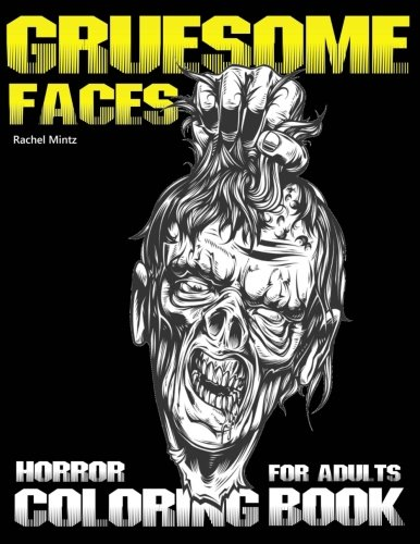 Gruesome Faces Horror Coloring Book For Adults: Evil Demons, Zombies, Twisted Creatures, Scary Portraits - Halloween Coloring Book for Grown Ups -
