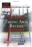 No More Taking Away Recess and Other Problematic Disciplinary Practices, Gianna Cassetta and Brook Sawyer, 0325051143