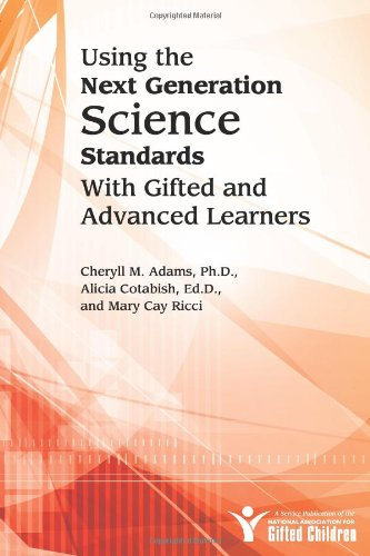 Using the Next Generation Science Standards with Gifted and Advanced Learners: A Service Publication of the National Association for Gifted Children