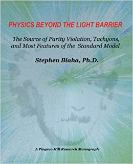 Physics Beyond the Light Barrier: The Source of Parity Violation, Tachyons, and a Derivation of Standard Model Features by Stephen Blaha (2007-03-12)