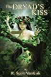 The Dryad's Kiss, R. VanKirk, 1479178446