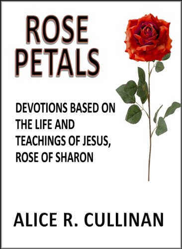 Rose Petals (Devotions Based on the Life and Teachings of Jesus, Rose of  Sharon) (Daily Bible Meditations Book 1)