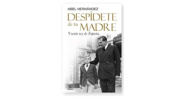 Despídete de tu madre: Y serás rey de España eBook: Hernández ...