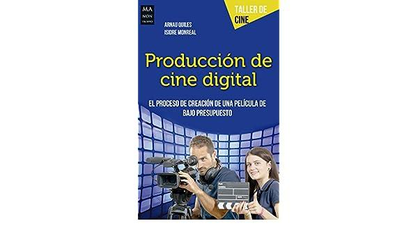 Producción de cine digital: El proceso de creación de una película de bajo presupuesto (Taller de Cine) eBook: Arnau Quiles, Isidre Monreal: Amazon.es: ...