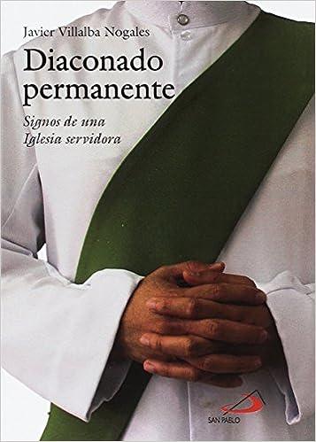 Diaconado Permanente: Signos De Una Iglesia Servidora por Javier Villalba Nogales