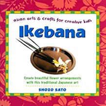 Ikebana: Asian Arts and Crafts for Creative Kids: Asian Arts and Crafts for Creative Kids