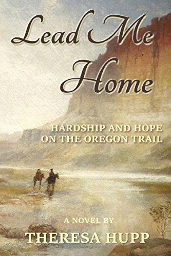 Oregon Trail Covered Wagons - Lead Me Home: Hardship and hope on the Oregon Trail (Oregon Chronicles Book 1)