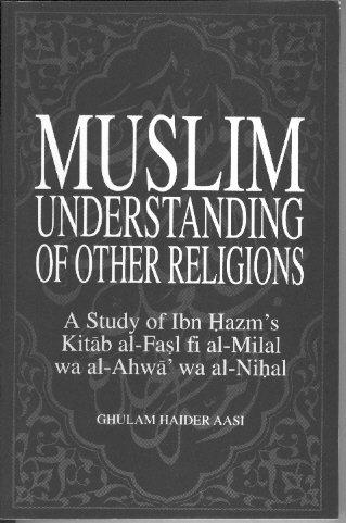 Muslim understanding of other religions: A study of ibn Hazm's Kitab al faṣl fi al-milal wa al-ahwā' wa al-niḥal