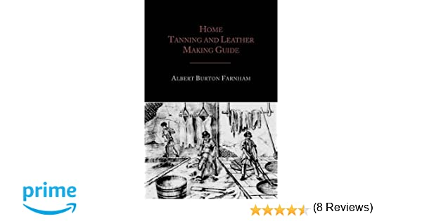 Home tanning and leather making guide albert burton farnham home tanning and leather making guide albert burton farnham 9781614272069 amazon books fandeluxe Choice Image