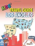Kids' Travel Guide - Los Angeles: The Fun Way to Discover Los Angeles Especially for Kids: Volume 12 (Kids' Travel Guide Series Includes Cities Guides and Country Guides)