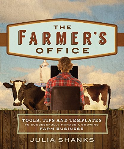 The Farmer's Office: Tools, Tips and Templates to Successfully Manage a Growing Farm Business by [Shanks, Julia]