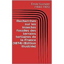 Recherches sur les insectes fossiles des terrains tertiaires de la France (1874) (Edition Illustrée) (French Edition)