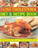 img - for The Low Cholesterol Diet & Recipe Book: Expert Guidance On Low Cholesterol Low Fat Eating For Fitness, Special Needs, Well-Being And A Healthy Heart book / textbook / text book