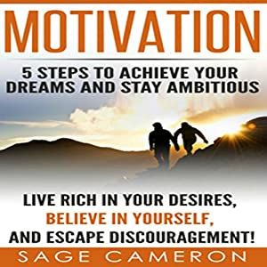 Motivation: 5 Steps to Achieve Your Dreams and Stay Ambitious Audiobook