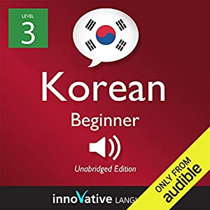 Learn Korean with Innovative Language's Proven Language System - Level 3: Beginner Korean Hörbuch