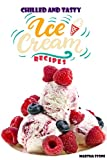 Chilled and Tasty Ice-Cream Recipes: 39 Tasty Ice-Cream Recipes Made Globally