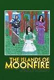 The Islands of Moonfire, Monique Howard, 1436346614