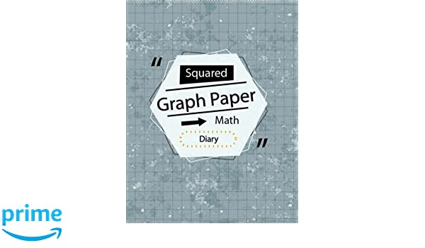 Graph Paper Math Diary: Squared Grid Notebook, Writing Blank Book ...