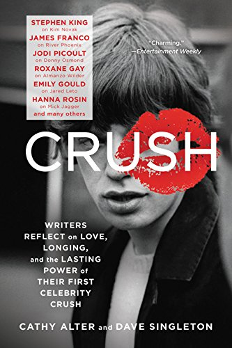 Download CRUSH: Writers Reflect on Love, Longing, and the Lasting Power of Their First Celebrity Crush pdf