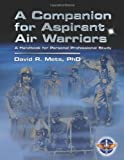 A Companion for Aspirant Air Warriors: a Handbook for Personal Professional Study, David Mets, 1478351195
