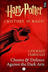 A Journey Through Charms and Defence Against the Dark Arts (Harry Potter: A Journey Through… Book 1) (English