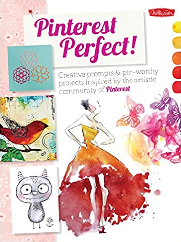 Pinterest Perfect!: Creative prompts & pin-worthy projects