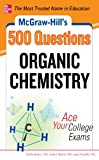 McGraw-Hill's 500 Organic Chemistry Questions: Ace