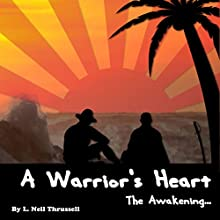 A Warriors Heart: The Awakening Audiobook by L. Neil Thrussell Narrated by Steven Cooper