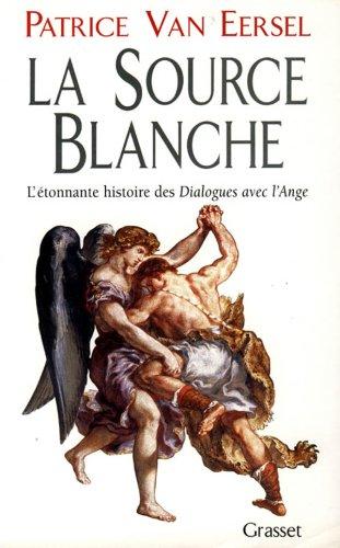 LA SOURCE BLANCHE. L'étonnante histoire desDialogues avec l'Ange ou L'exigence de Création Broché – 17 avril 1996 Patrice Van Eersel Grasset 2246488818 TL2246488818