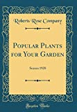 Amazon / Forgotten Books: Popular Plants for Your Garden Season 1928 Classic Reprint (Roberts Rose Company)