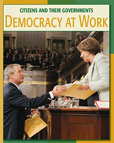 Democracy at Work (21st Century Skills Library: Citizens and Their Governments)